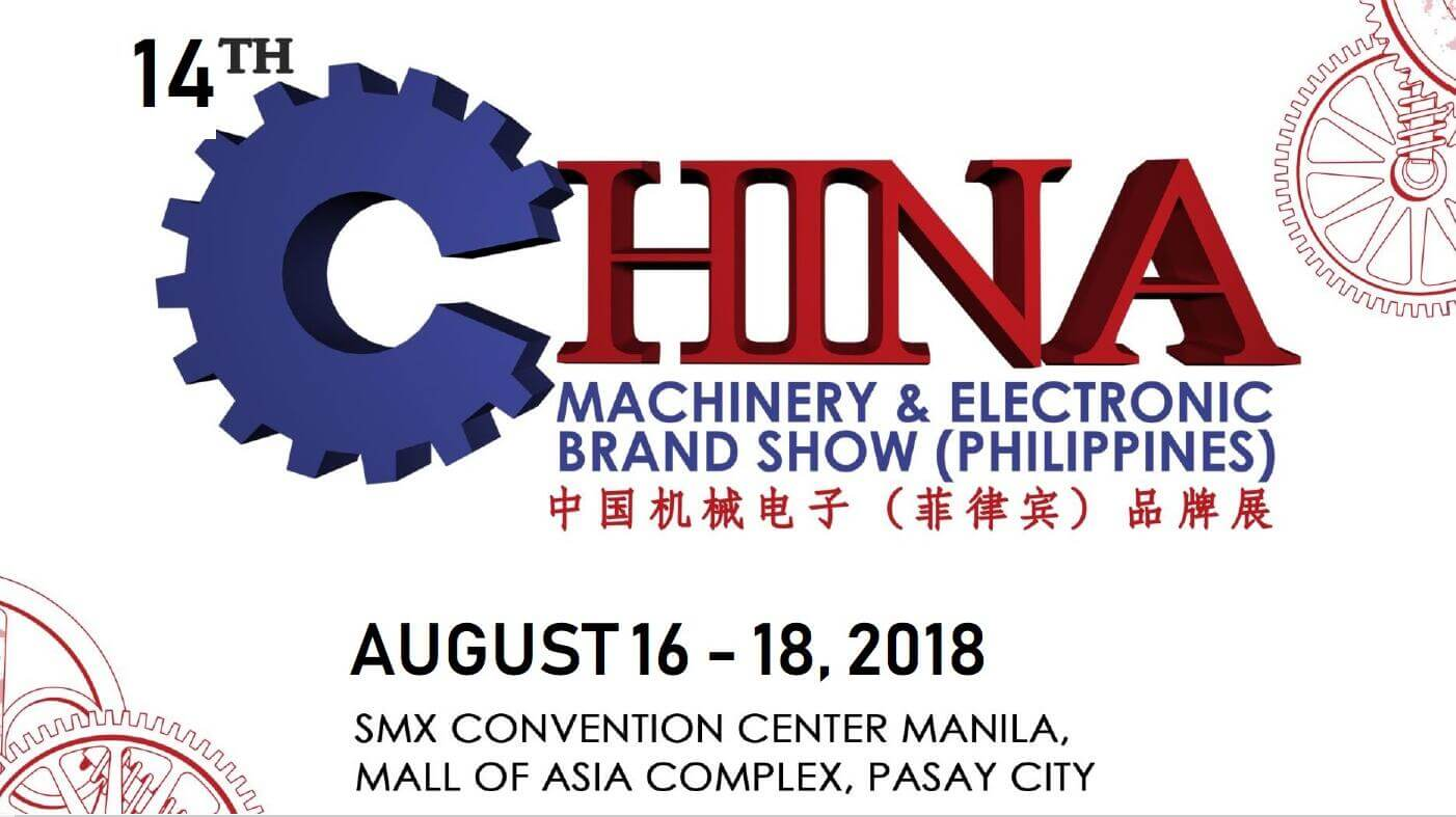 14th China Machinery & Electronic Brand Show (Philippines) Aug 16 - 18, 2018
